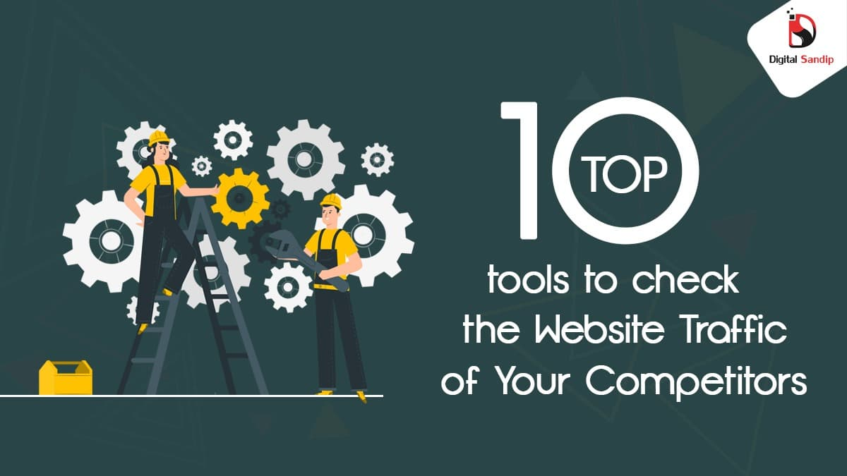 Tools To Check The Website Traffic Of Your Competitors.